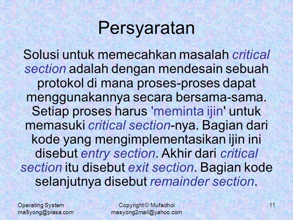 Operating System ma5yong@plasa.com Copyright © Mufadhol masyong2mail@yahoo.com 12 Solusi Masalah Critical Section 1.Mutual Exclusion.