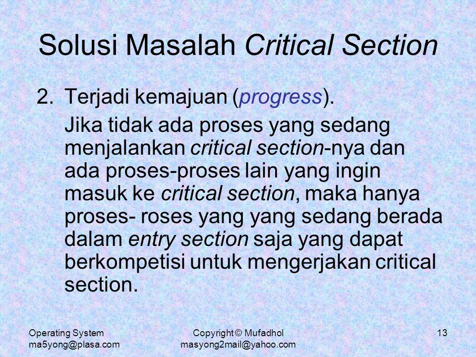 Operating System ma5yong@plasa.com Copyright © Mufadhol masyong2mail@yahoo.com 14 Solusi Masalah Critical Section 3.Ada batas waktu tunggu (bounded waiting).