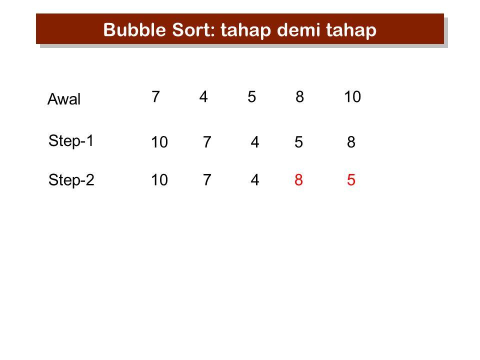 745810 10 7 45 8 10 7 84 5 Step-1 Awal Step-2 Bubble Sort: tahap demi tahap