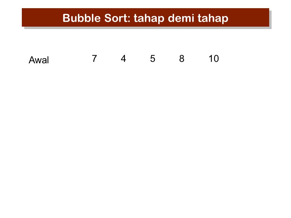 745810 Step-1 Awal Bubble Sort: tahap demi tahap