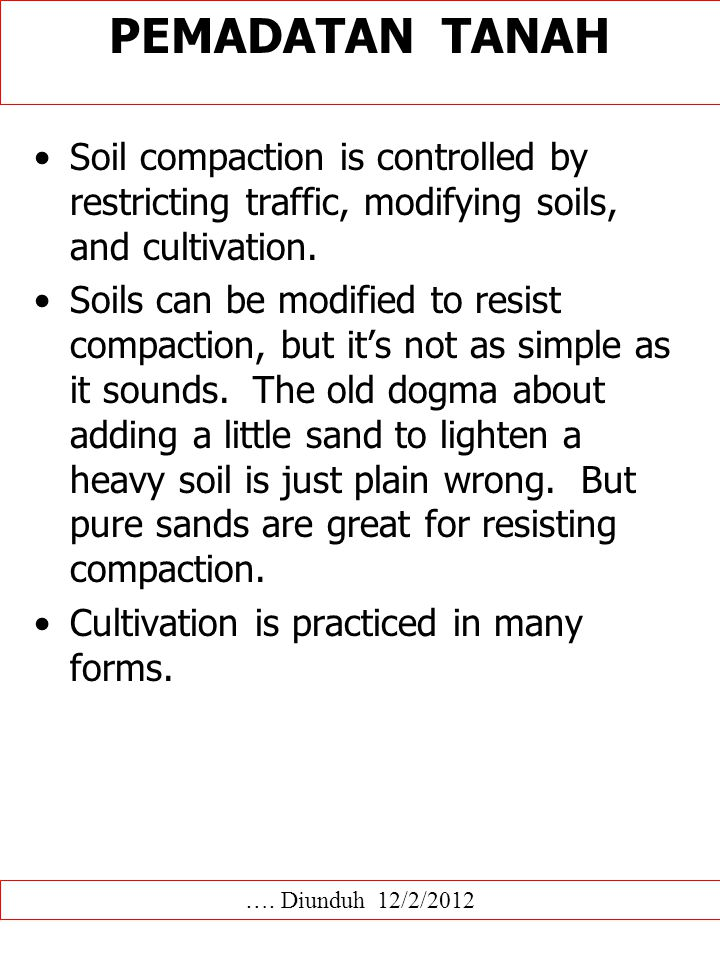 PEMADATAN TANAH Soil compaction is controlled by restricting traffic, modifying soils, and cultivation.