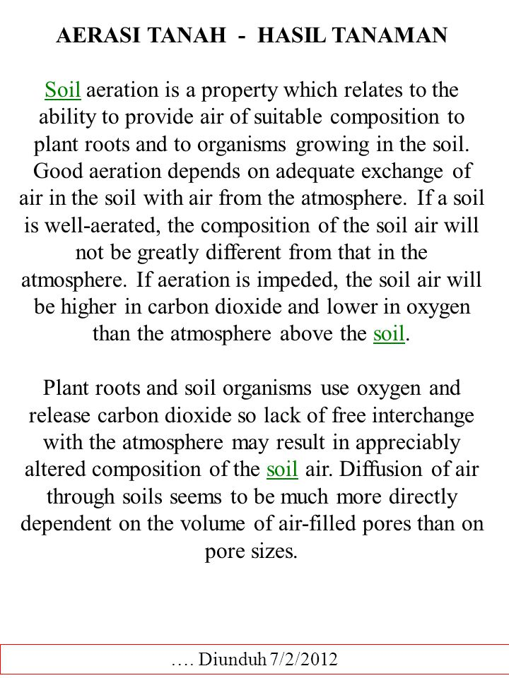 AERASI TANAH - HASIL TANAMAN SoilSoil aeration is a property which relates to the ability to provide air of suitable composition to plant roots and to organisms growing in the soil.