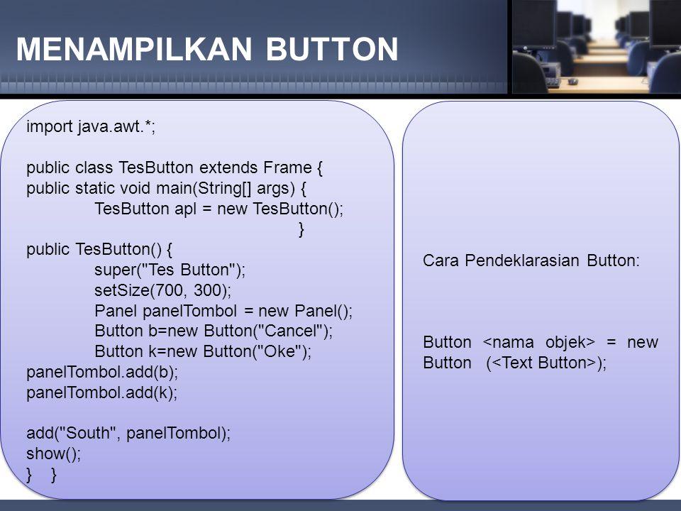 MENAMPILKAN LABEL import java.awt.*; public class TesLabel extends Frame { public static void main(String[] args) { TesLabel apl = new TesLabel(); } public TesLabel() { super( COBA LABEL ); setSize(700, 300); Label nama=new Label( Nama Mahasiswa: ); Panel panellabel = new Panel(); panellabel.add(nama); add( West , panellabel); show(); } import java.awt.*; public class TesLabel extends Frame { public static void main(String[] args) { TesLabel apl = new TesLabel(); } public TesLabel() { super( COBA LABEL ); setSize(700, 300); Label nama=new Label( Nama Mahasiswa: ); Panel panellabel = new Panel(); panellabel.add(nama); add( West , panellabel); show(); }