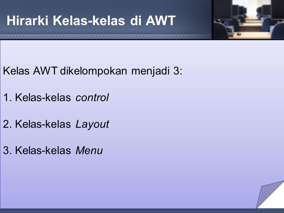 Kelas Control Kelas Control terdiri dari 2 kelas utama, yaitu: 1.