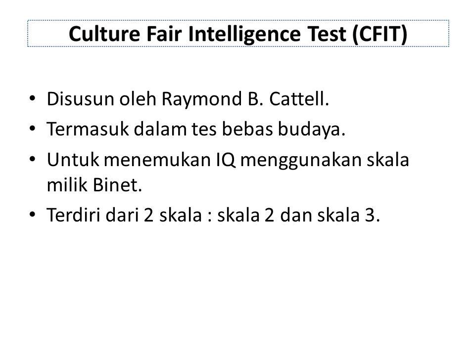 Culture Fair Intelligence Test (CFIT) Culture Fair Intelligence Test (CFIT), Scale 2 and 3 From A and From B Buku soal dan lembar jawaban yang terpisah.