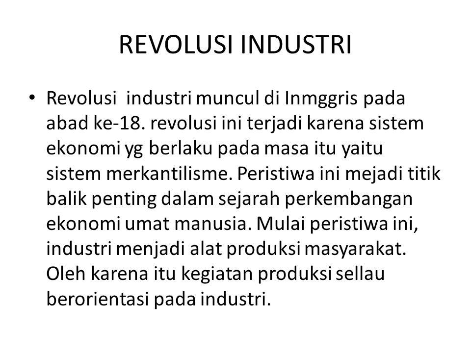 REVOLUSI INDUSTRI Pengaruh revolusi industri ini berdampak pula dalam pola kehidupan ekonomi.