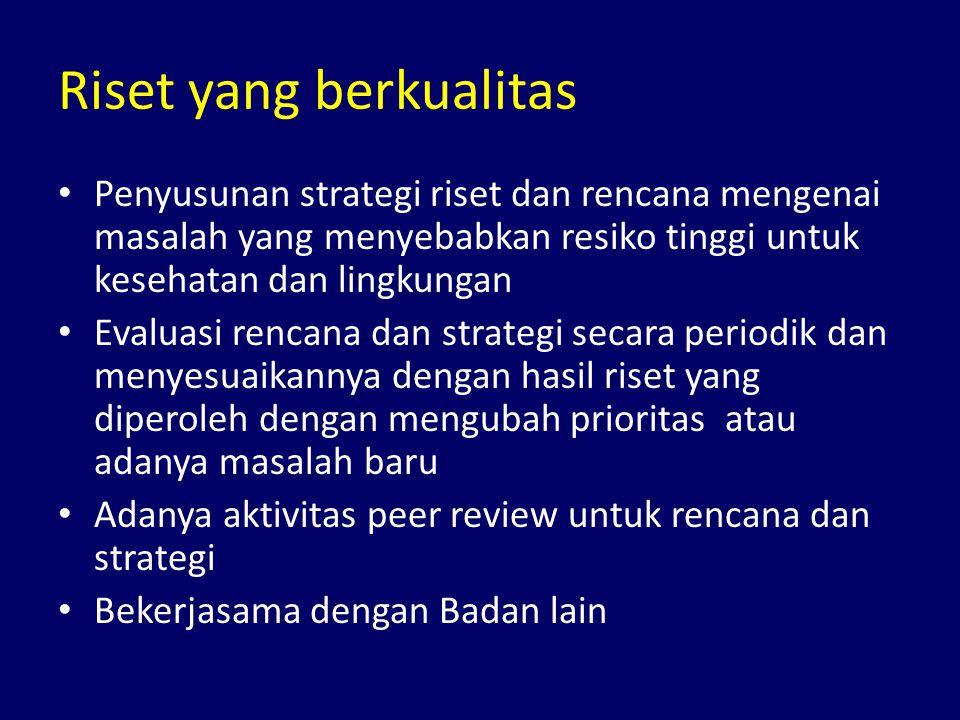 Aktivitas Riset 1.Problem-driven research (untuk memecahkan masalah lingkungan berisiko tinggi dan tidak jelas) 2.Core research (memperbaiki dasar ilmiah untuk pemahaman dan proteksi kesehatan dan lingkungan)
