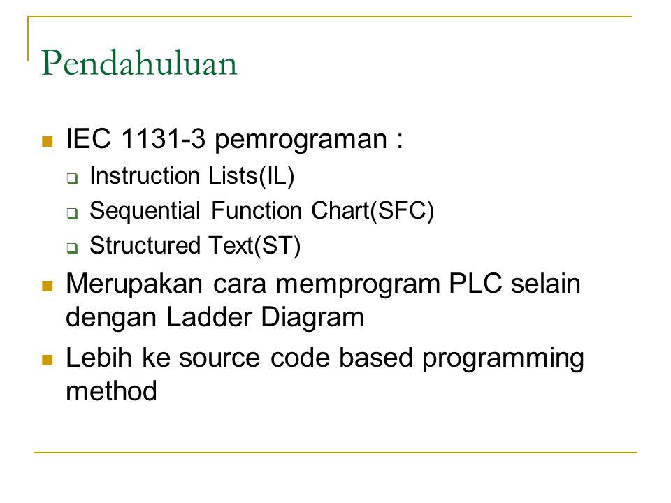 Instruction Lists Merupakan pemrograman PLC dengan mengetikkan instruksi-instruksinya daripada simbol-simbolnya IL berisi daftar instruksi per baris, tiap baris berisi instruksi dan operan Untuk mengatasi keragaman bahasanya, maka IEC mengeluarkan standar mnemonik untuk instruksinya