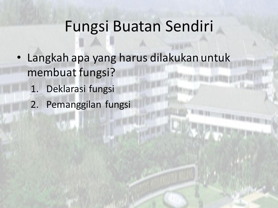 Deklarasi Fungsi Struktur fungsi : return_type nama_fungsi(parameter) { kode-kode program return value } 1 4 2 3 5
