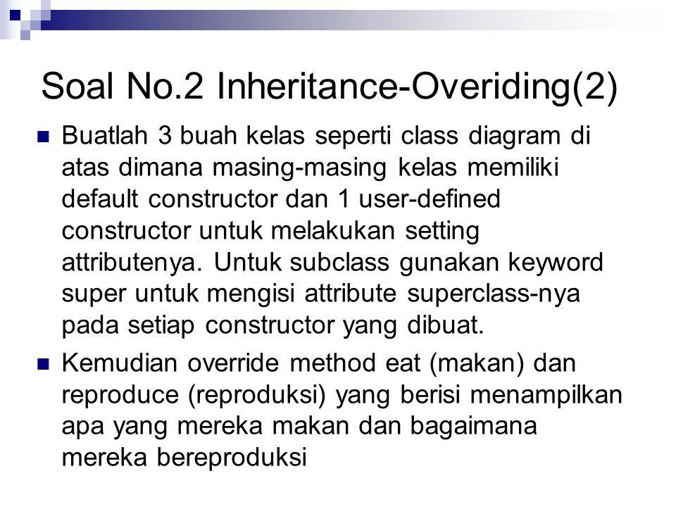 Soal No.2 Inheritance-Overiding(3) Method showInfo, menampilkan semua nilai dari attribute dari masing class-class tersebut.