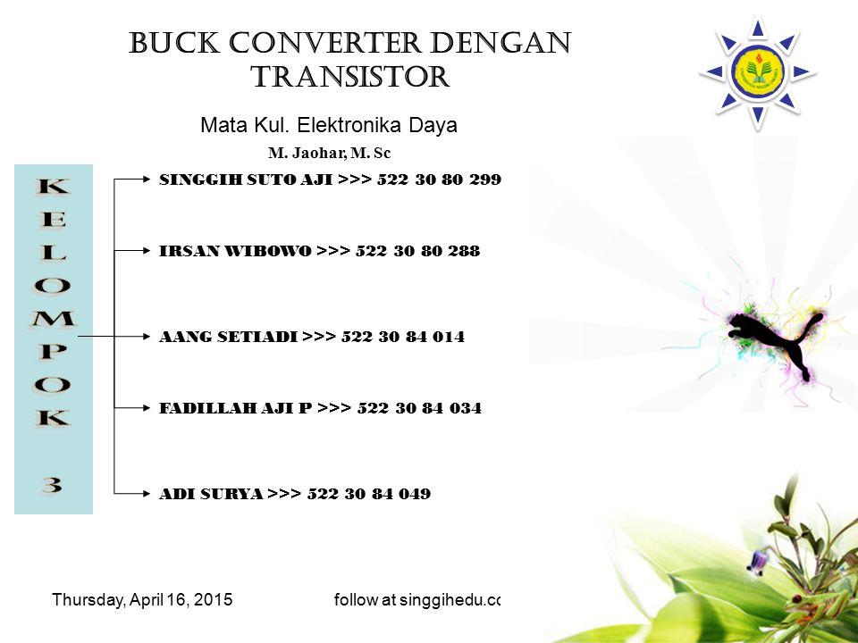 Thursday, April 16, 2015follow at singgihedu.co.nr Buck converter atau biasa disebut dengan step down converter, memiliki prinsip kerja yang unik.