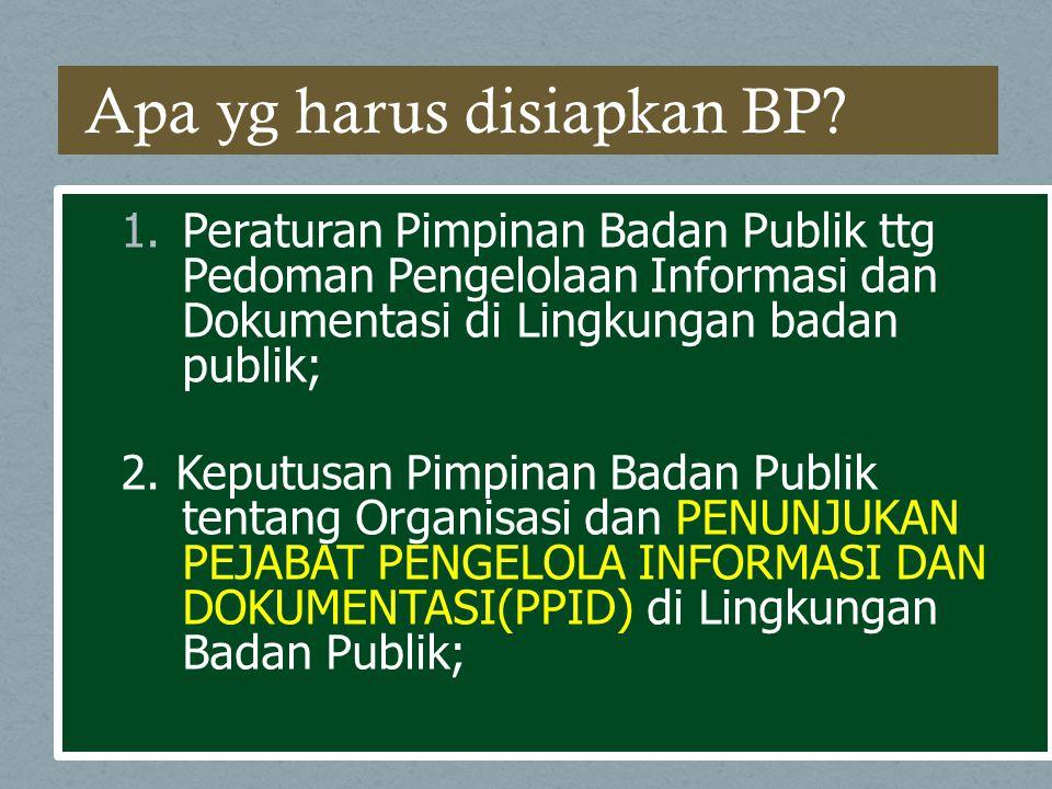 3.Penetapan Pimpinan Badan Publik tentang Daftar Informasi Publik yang Dikecualikan di Lingkungan BP ybs, 4.Keputusan PPID tentang Tatacara Penyebarluasan Informasi Publik di Lingkungan Badan Publik.