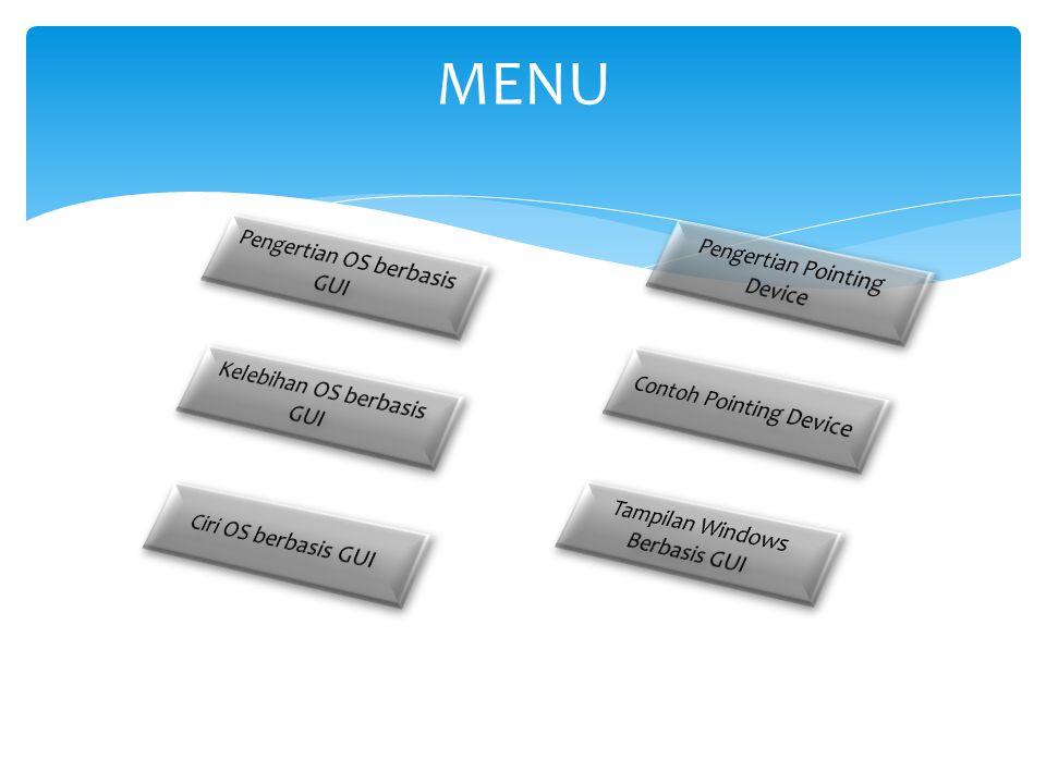 Sistem operasi berbasiskan Unit grafis antar muka (GUI / Graphic Unit Interface) merupakan sistem operasi yang berbasiskan gambar atau grafis unit antar muka Pengertian OS Berbasis GUI