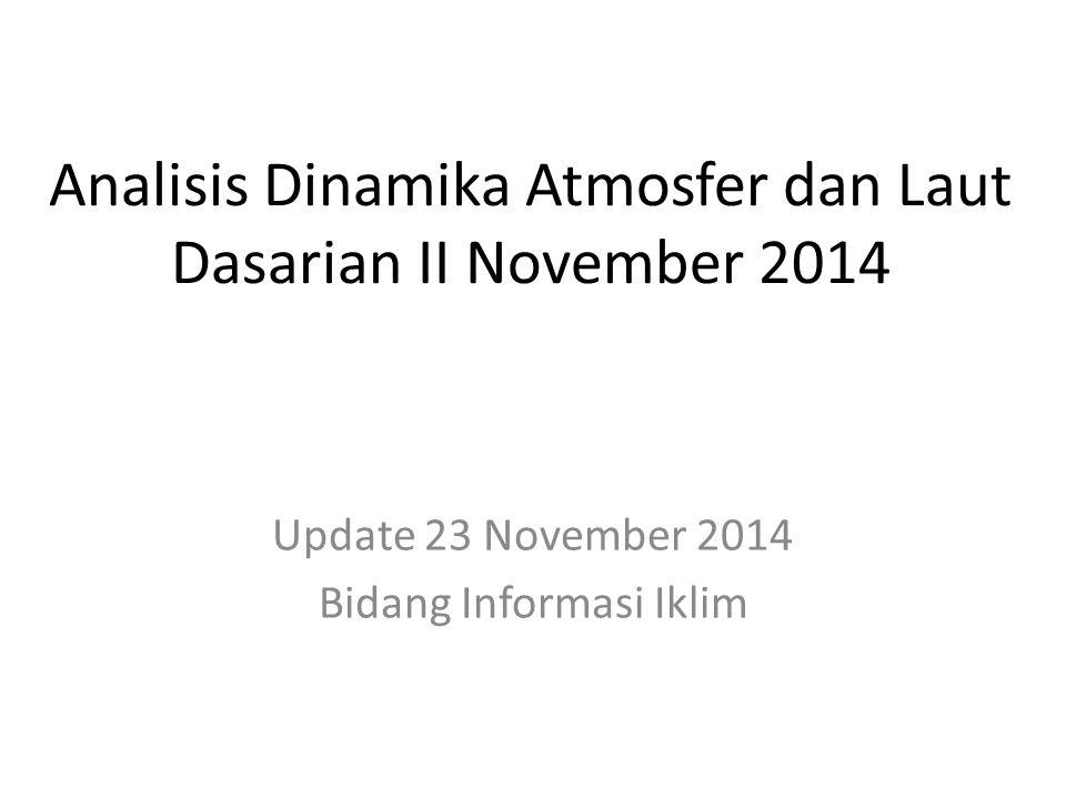 OUTLINE Kondisi Umum Analisis Dinamika Atmosfer dan Laut Dasarian II November 2014 Prakiraan Dinamika Atmosfer dan Laut November 2014 s.d.