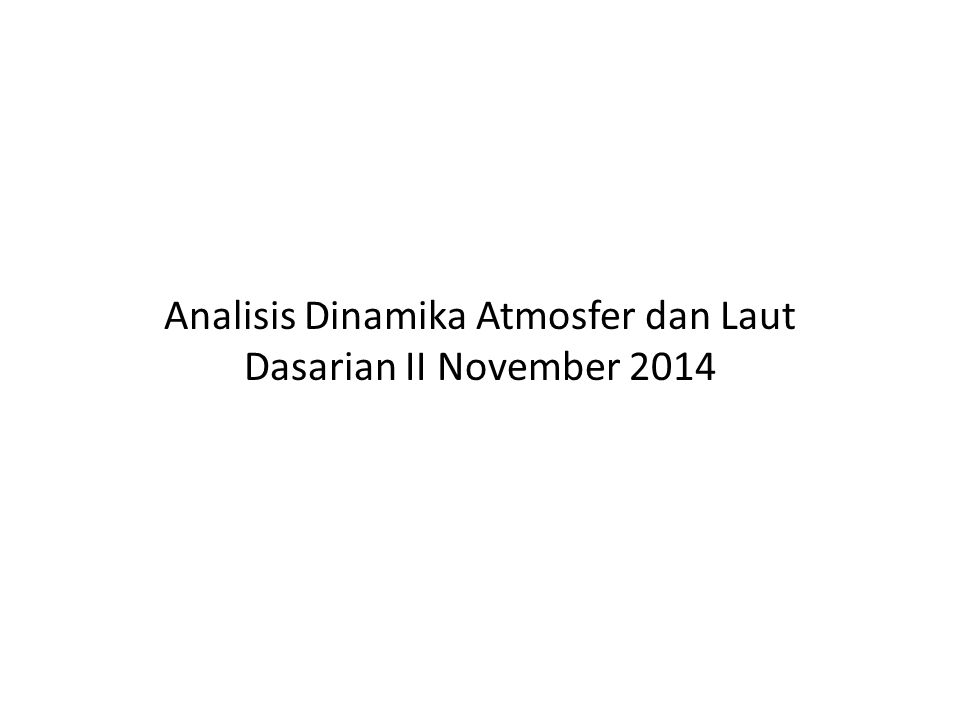 ANALISIS ANGIN LAP 850mb Aliran massa udara di seluruh wilayah Indonesia relatif sama dengan klimatologinya, kecuali di utara ekuator.