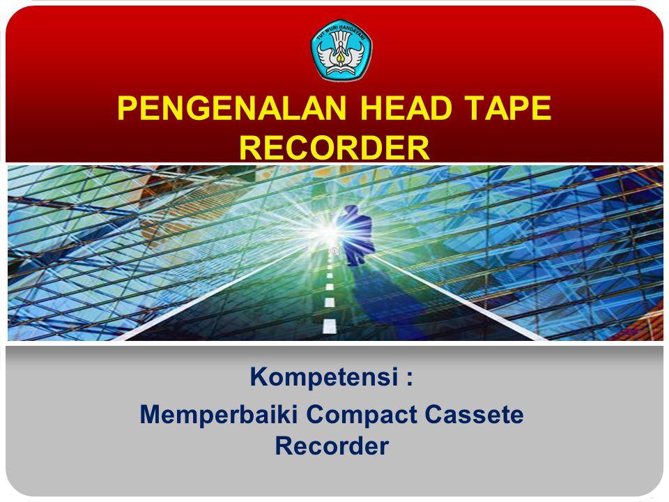 TUJUAN Teknologi dan Rekayasa Mengerti dan memahami fungsi Head tape recorder