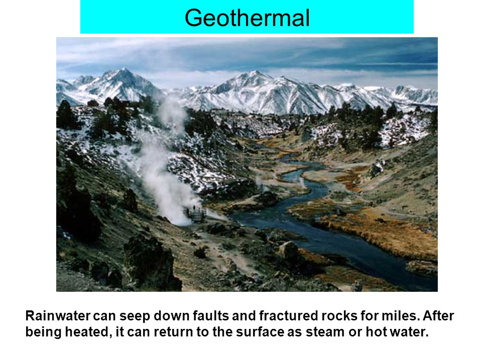 Geothermal When hot water and steam reach the surface, they can form fumaroles, hot springs, mud pots and other interesting phenomena.