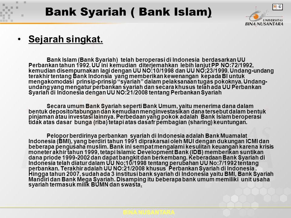 BINA NUSANTARA Bank Syariah ( Bank Islam) Pengertian: Menurut UU NO;21/2008, Perbankan Syariah adalah segala sesuatu yang menyangkut tentang Bank Syariah dan Unit Usaha Syariah(USS), mencakup kelembagaan, kegiatan usaha, serta cara dam proses dalam melaksanakan kegiatan usahanya.