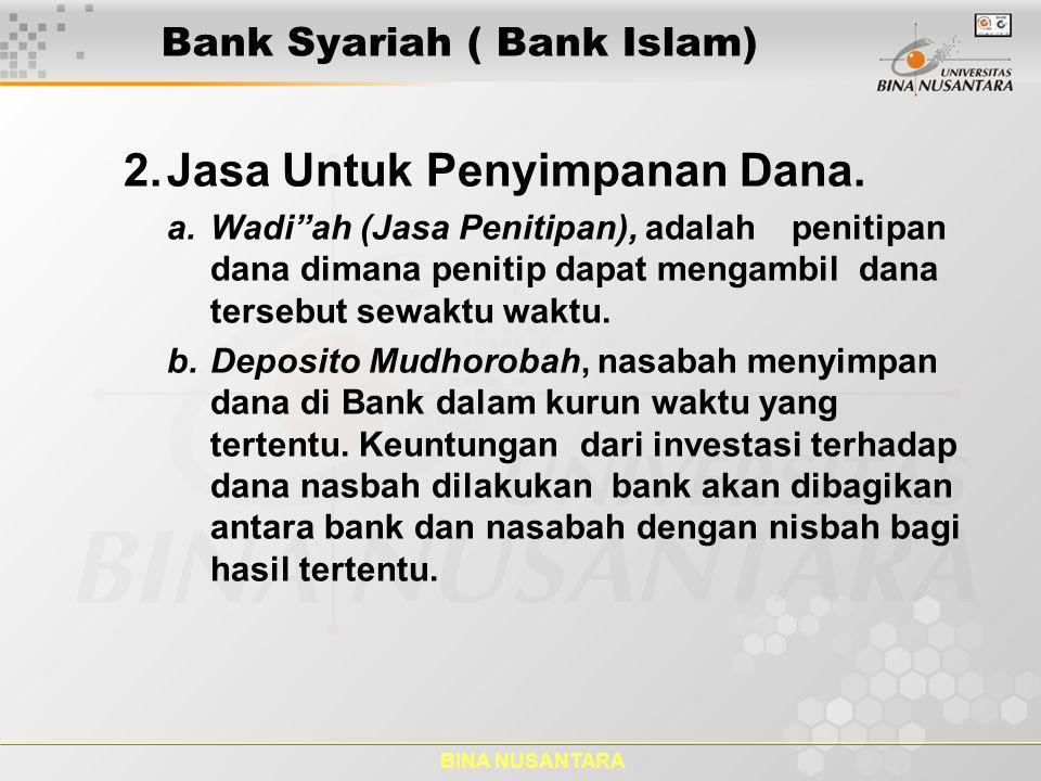 BINA NUSANTARA Bank Syariah ( Bank Islam) Karakteristik sistem Perbankan Syariah Karakteristik Perbankan Syariah di Indonesia adalah : 1.Beroperasi berdasarkan prinsip bagi hasil memberikan alternative sistem perbankan yang saling menguntungkan bagi masyarakat dan bank.
