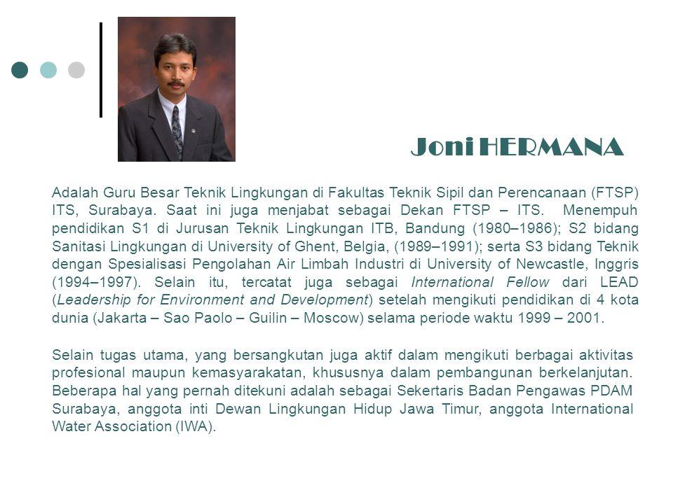 Joni HERMANA Adalah Guru Besar Teknik Lingkungan di Fakultas Teknik Sipil dan Perencanaan (FTSP) ITS, Surabaya.