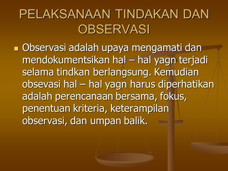Sedangkan dalam melakukan observasi ada tiga fase, yaitu perencanaan, observasi kelas, dan pembahasan umpan balik.