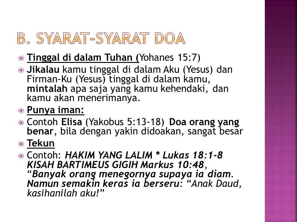  Waktu: Dan apabila kamu berdoa Waktu yang tidak dibatasi (5a)  Tujuan: Jangan supaya dilihat orang (5b)  Tempat berdoa: di dalam kamar (6)  Isi Doa  Jangan bertele-tele, (7-8) (a) Bapa Kami yang di Surga – Tujuan Doa Bapa (b) Kuduskanlah nama Mu --- karakternya (c) Datanglah kerajaanMu --- Doa Yesus Biarlah kehendakMU jadi (d) Berilah kami makan (e) Ampunilah kami akan kesalahan kami (f) Jangan membawa kami ke dalam pencobaan (g) Engkaulah yang mempunyai kerajaan dan kuasa dan kemuliaan sampai selama-lamanya