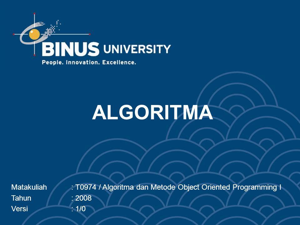 Bina Nusantara Learning Outcomes Pada akhir pertemuan ini, diharapkan mahasiswa akan mampu: –Menjelaskan definisi algoritma –Menerapkan algoritma