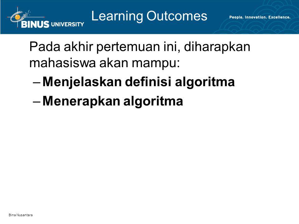 Bina Nusantara Outline Materi Definisi Algoritma Kriteria Algoritma Program dan Bahasa Pemrograman Pengekspresian Algoritma Pseudocode Diagram Alur (Flowchart) NS Diagram
