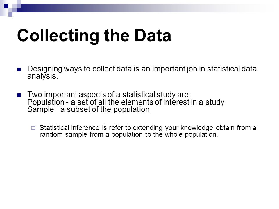  The purpose of statistical inference is to obtain information about a population form information contained in a sample.