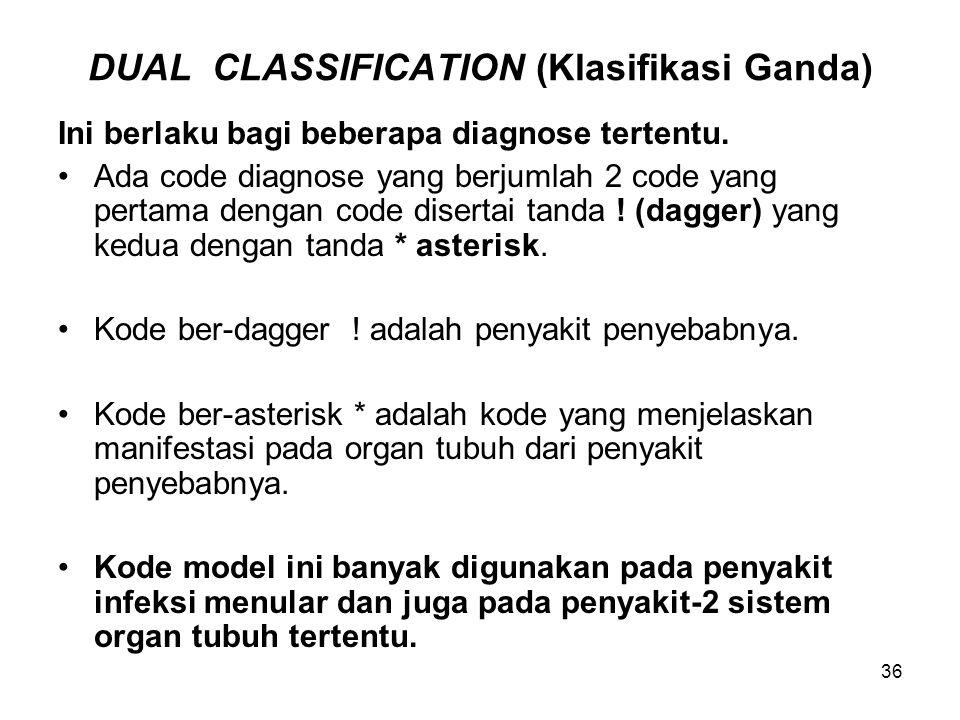 37 DUAL CLASSIFICATION (Lanjutan) Kode berasterisk tidak boleh digunakan sebaga kode kondisi utama pasien, maka tidak digunakan untuk mengisi format pelaporan morbiditas, untuk laporan morbiditas yang digunakan adalah kode berdagger.