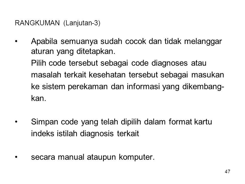 48 RANGKUMAN (Lanjutan-4) Yang tidak kalah penting adalah: Rubahlah dulu ejaan istilah dalam bahasa Indonesia ke ejaan bahasa Inggeris-Amerika sebelum mencarinya di Volume 3, nomor kode yang tepilih dirujuk silang dengan yang ada di Volume 1.