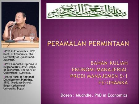 Dosen : Muchdie, PhD in Economics  PhD in Economics, 1998, Dept. of Economics, The University of Queensland, Australia.  Post Graduate Diploma in Regional.