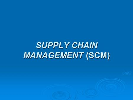SUPPLY CHAIN MANAGEMENT (SCM).  SCM is the coordination of material, information, and financial flows between and among all the participating enterprises.