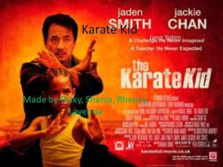 Made by:Ricky, Shania, Rhency, Lavenna Jane Yolen Karate Kid.