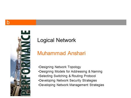 B Logical Network Muhammad Anshari Designing Network Topology Designing Models for Addressing & Naming Selecting Switching & Routing Protocol Developing.