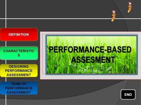 PERFORMANCE-BASED ASSESMENT DEFINITION CHARACTERISTIC S DESIGNING PERFORMANCE ASSESSMENT END TERM OF PERFORMANCE ASSESSMENT.