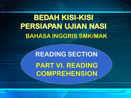 BAHASA INGGRIS SMK/MAK READING SECTION PART VI. READING COMPREHENSION.