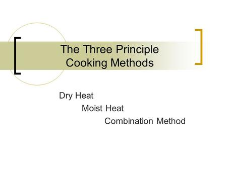 The Three Principle Cooking Methods Dry Heat Moist Heat Combination Method.