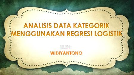 Analisis Data Kategorik Dengan Regresi Logistik Aplikasi Reglog
