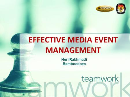 EFFECTIVE MEDIA EVENT MANAGEMENT Heri Rakhmadi Bamboedoea.