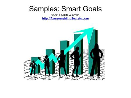 Samples: Smart Goals ©2014 Colin G Smith