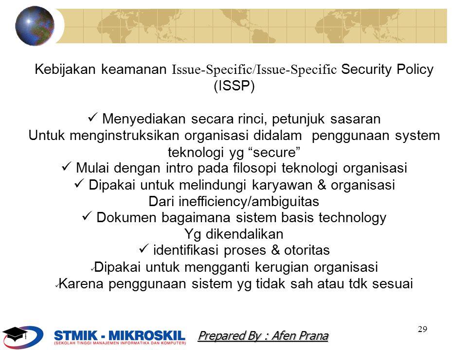 30 Setiap organisasi ISSP perlu : menunjuk spesifik sistem basis teknologi Membutuhkan updates mengandung issue statement Atas posisi organisasi atas suatu issue Prepared By : Afen Prana