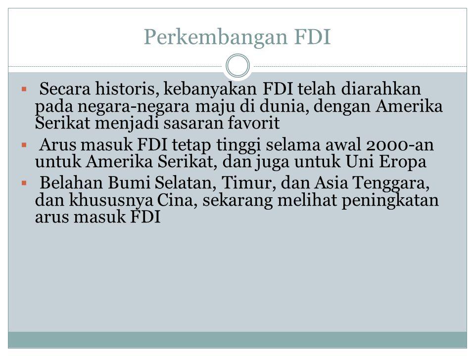 Sumber FDI  Sejak usainya perang dunia 2 USA telah menjadi negara dengan sumber FDI terbesar di dunia  Negara dengan sumberdaya penting lainnya adalah Ingris Raya, Belanda, Perancis, Jerman dan Jepang.