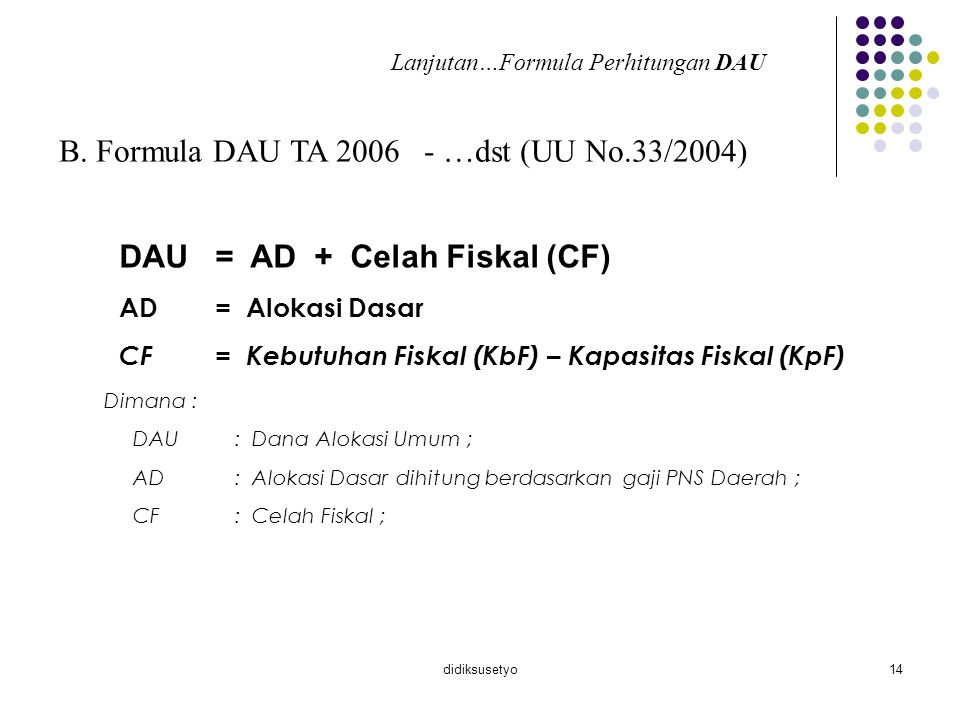 didiksusetyo15 KEBUTUHAN FISKAL (K b F) K b F = TBD (α 1 IP + α 2 IW + α 3 IKK + α 4 IPMˉ¹....