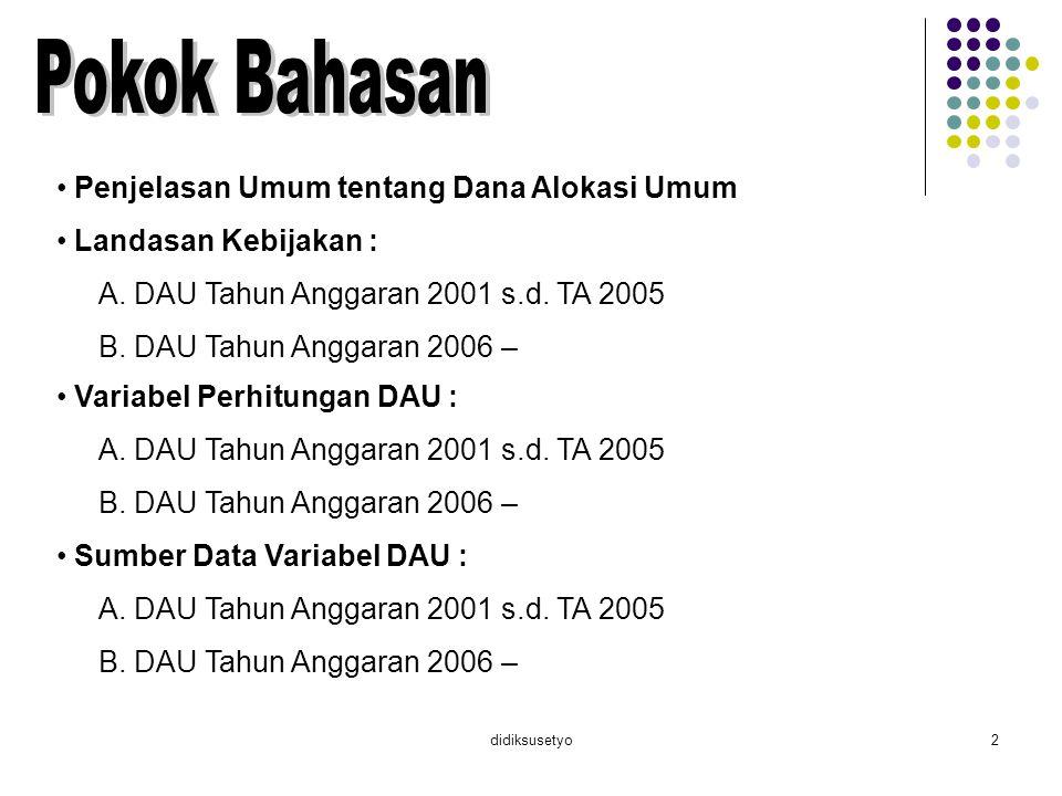 didiksusetyo3 Formula Perhitungan DAU : A.DAU Tahun Anggaran 2001 s.d.