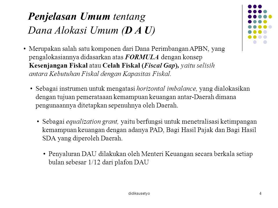 didiksusetyo5 Landasan Kebijakan ( D A U ) A.DAU TA 2001 – TA 2005 1.UU No.