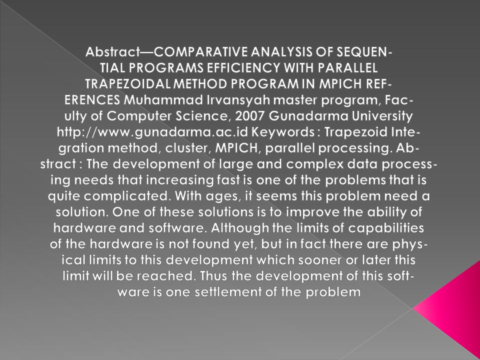 The development of the software in this context is parallel processing or known as parallelization.