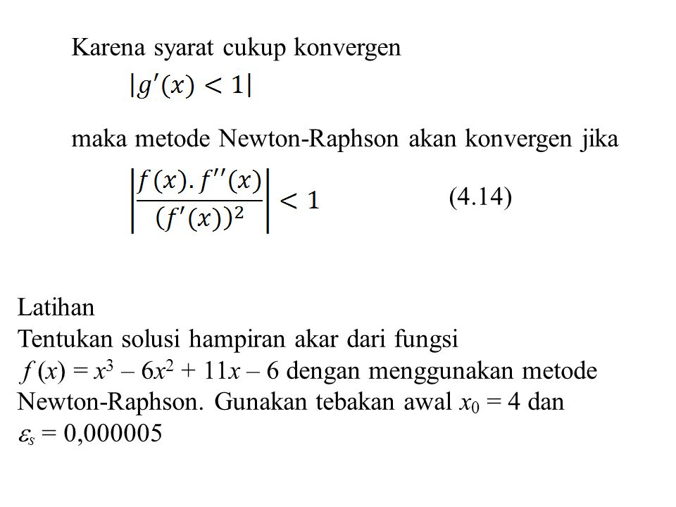 c) Metode Secant Metode iterasi Secant merupakan metode yang dihasilkan dari modifikasi dari metode Newton-Raphson dengan cara mengganti f (x) pada persamaan (4.12) dengan bentuk yang mendekati seperti pada gambar berikut.