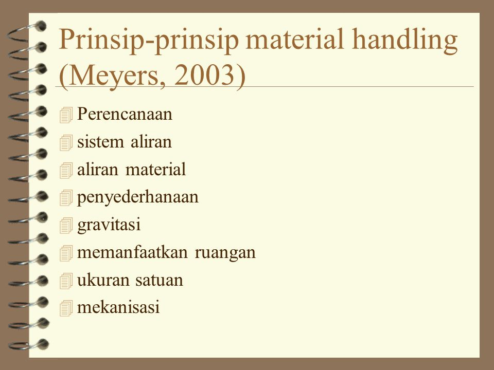 4 Otomasi 4 pemilihan peralatan 4 standardisasi 4 kemampuan adaptasi 4 bobot mati 4 utilisasi 4 perawatan 4 keuangan Prinsip-prinsip material handling (Meyers, 2003)