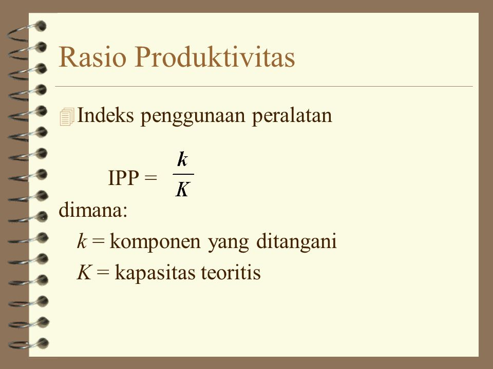 4 Indeks penggunaan ruang penyimpanan IPRP = dimana s = luas ruang penyimpanan yang dipakai S = luas ruangan seluruhnya Rasio Produktivitas